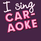 I Sing Caraoke by christymcnutt