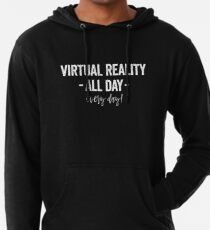VIRTUAL REALITY ALL DAY EVERY DAY Lightweight Hoodie