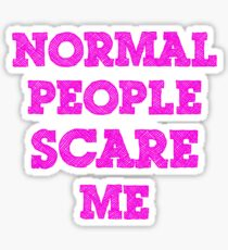 Normal People Scare Me Glossy Sticker