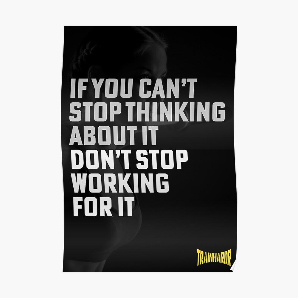 Wenn Sie nicht aufhören können darüber nachzudenken, hören Sie nicht auf, dafür zu arbeiten Poster