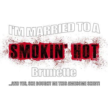 Married Smokin' Hot Brunette Funny by GabiBlaze
