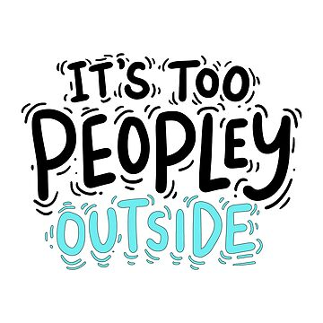 Introvert Shy Quiet It's Too Peopley Outside Tshirt Notebook Teal Blue Turquoise Black by GabiBlaze