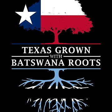 Texan Grown with Batswana Roots by ockshirts