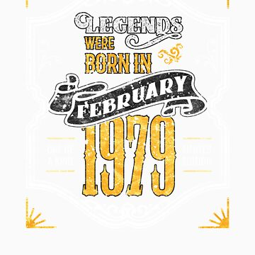 Legends Were Born in February 1979 Awesome 40th Birthday Gift by orangepieces
