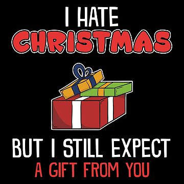 Hate Christmas But Still Expect Christmas Gift! by KanigMarketplac