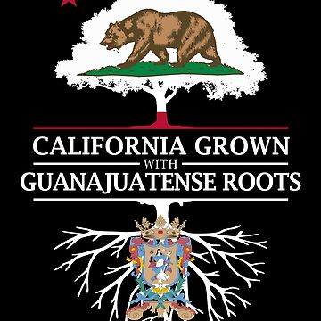 California Grown with Guanajuatense Roots by ockshirts