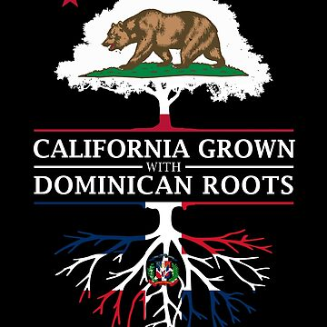 California Grown with Dominican Roots by ockshirts
