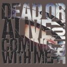 Dead or Alive, You're Coming With Me by sjdesigns