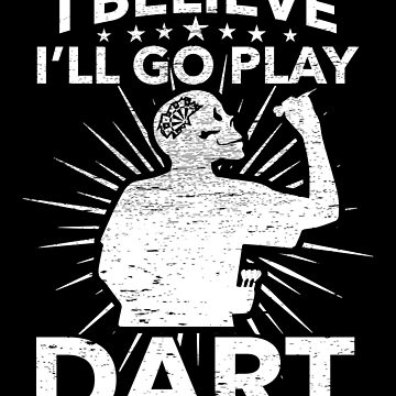 I Believe I Will Go Play Dart I Dart Player Gift by NiceTeee