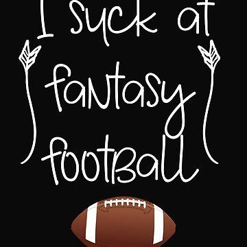 I Suck At Fantasy Football! Sports by 64thMixUp