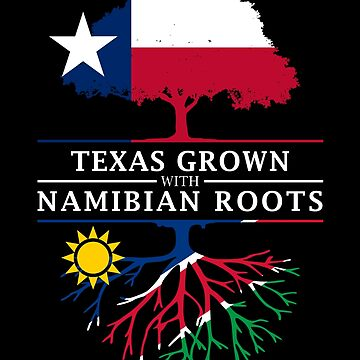 Texan Grown with Namibian Roots by ockshirts
