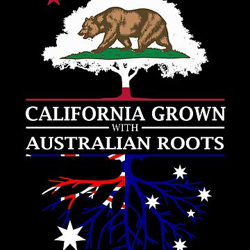 California Grown with Australian Roots by ockshirts