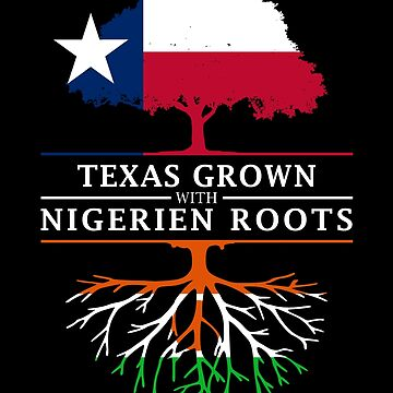 Texan Grown with Nigerian Roots by ockshirts