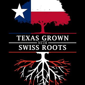 Texan Grown with Swiss Roots by ockshirts