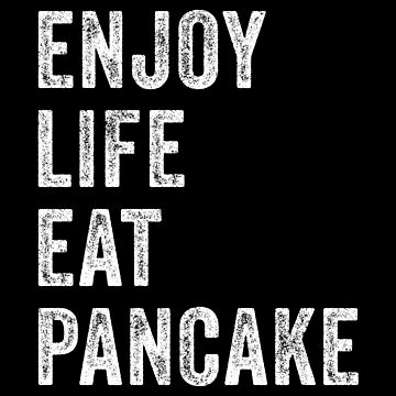 Enjoy Life Eat Pancake by with-care