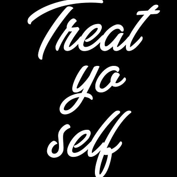 Treat Yo Self 2 by with-care
