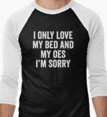I Only Love My Bed And My Old English Sheepdog I'm Sorry Men's Baseball ¾ T-Shirt