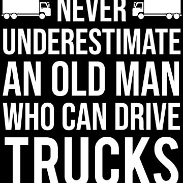 Funny Truck Driver Dad Grandpa Old Man T-shirt by zcecmza