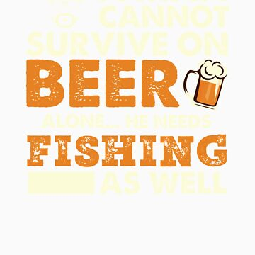 A Man Cannot Survive On Beer Alone He Needs Fishing As Well by orangepieces