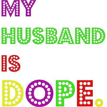 My husband is dope. Super Cute Husband Wife Marriage Gift Idea by DogBoo