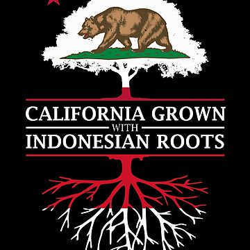 California Grown with Indonesian Roots by ockshirts