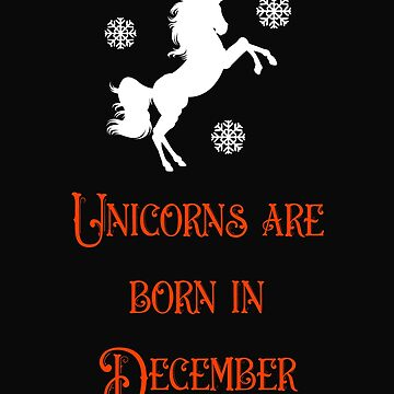Unicorns Are Born In December Christmas Season by 64thMixUp