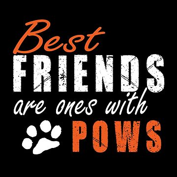 Best Friends Are Ones With Pows by SmartStyle