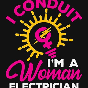 I Conduit I'm A Woman Electrician by jaygo
