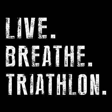 Live, Breathe, Triathlon by SmartStyle