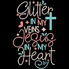 Glitter in my veins Jesus in my heart by blackcatprints