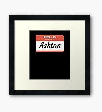 Ashton Name Label  Hello My Name Is Ashton Gift For Ashton or for a female you know called Ashton Framed Print