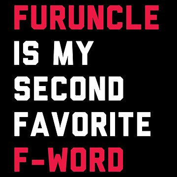 Furuncle Is My Second Faortie F Word by with-care