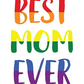 Best Mom Ever T-Shirt LGBTQ Gay Pride Gift by BlueBerry-Pengu