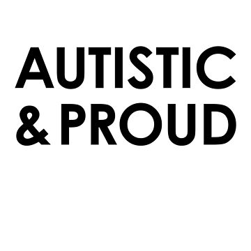 Autistic and Proud (for light backgrounds) by tabbychase