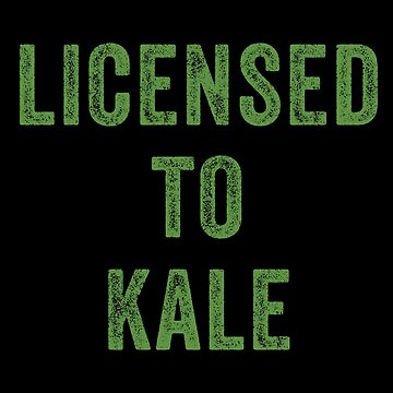 Licensed To Kale by with-care