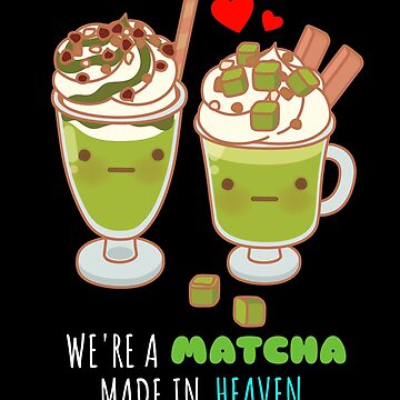 We're A Matcha Made In Heaven Cute Matcha Pun by DogBoo