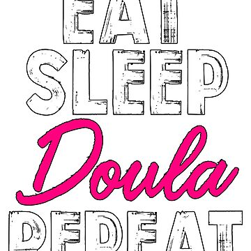 Eat Sleep Doula Repeat by BiagioDeFranco