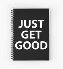 just get good Spiral Notebook