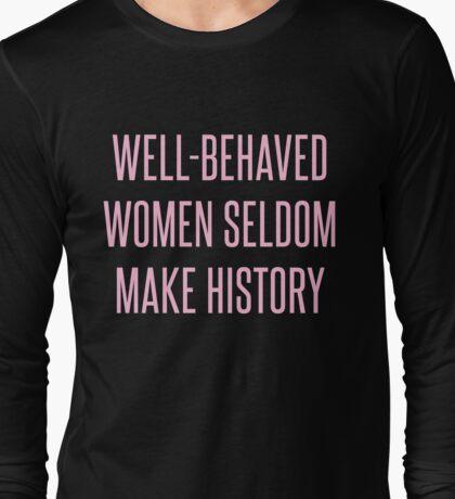 Well-Behaved Women Seldom Make History Long Sleeve T-Shirt