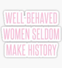 Well-Behaved Women Seldom Make History Sticker