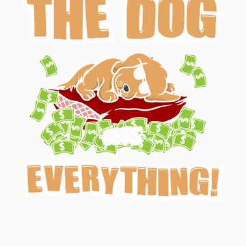 When I Die The Dog Gets Everything Funny Dog Lovers Shirt by Tigarlily