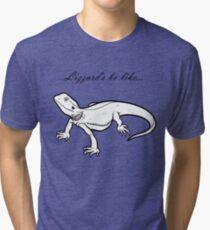 Lizzard's be like... Tri-blend T-Shirt
