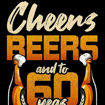 Cheers Beer & On 60 Years Birthday T-Shirt by mjacobp
