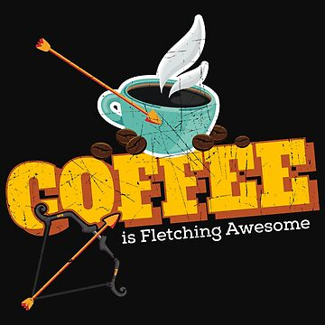Funny Archery Coffee is Fletching Awesome Bow Arrow by normaltshirts