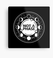 Not A Phase Metal Print