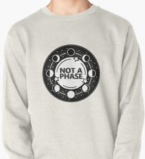 Not A Phase Pullover Sweatshirt
