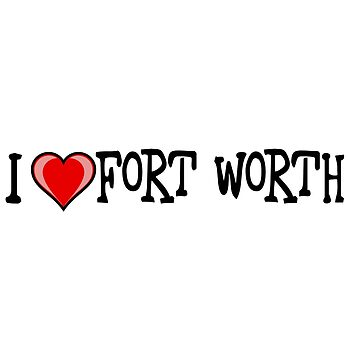 I Love Fort Worth by RBBeachDesigns