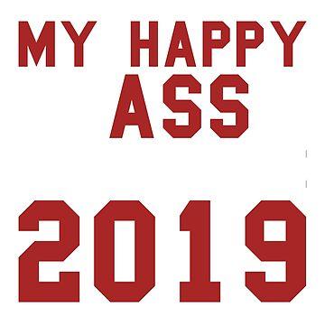 My Happy Ass Is Outta Here 2019 Senior Graduate High School/College/Grad School Survivor  by BiagioDeFranco