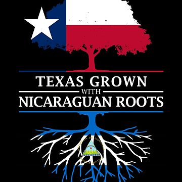 Texan Grown with Nicaraguan Roots by ockshirts