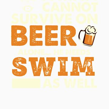 A Man Cannot Survive On Beer Alone He Needs Swimming As Well by orangepieces